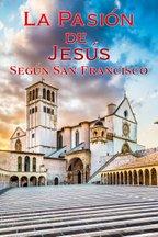 La Pasión de Jesús según San Francisco