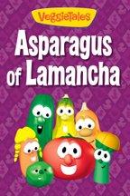 VeggieTales: Asparagus of Lamancha