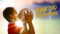 Thank God For Football (Season 1)