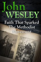 John Wesley: Faith That Sparked the Methodist Movement