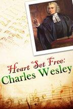 Heart Set Free : Charles Wesley