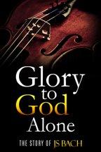 Glory To God Alone: The Story of JS Bach